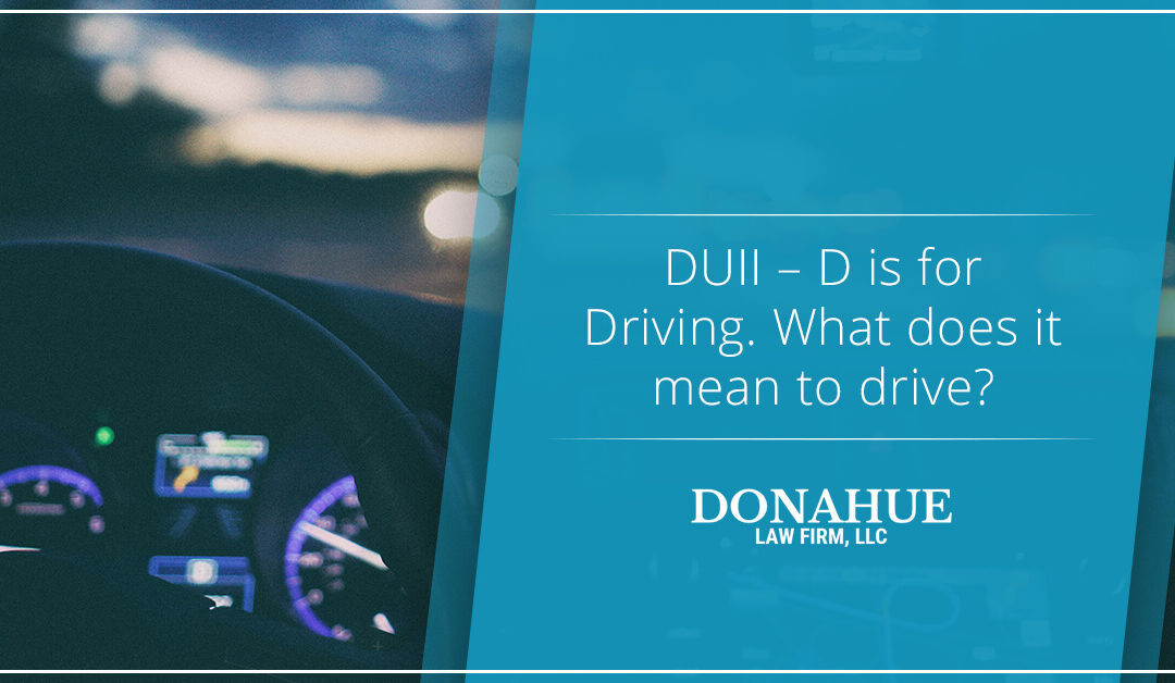 DUII – D is for Driving. What does it mean to drive?