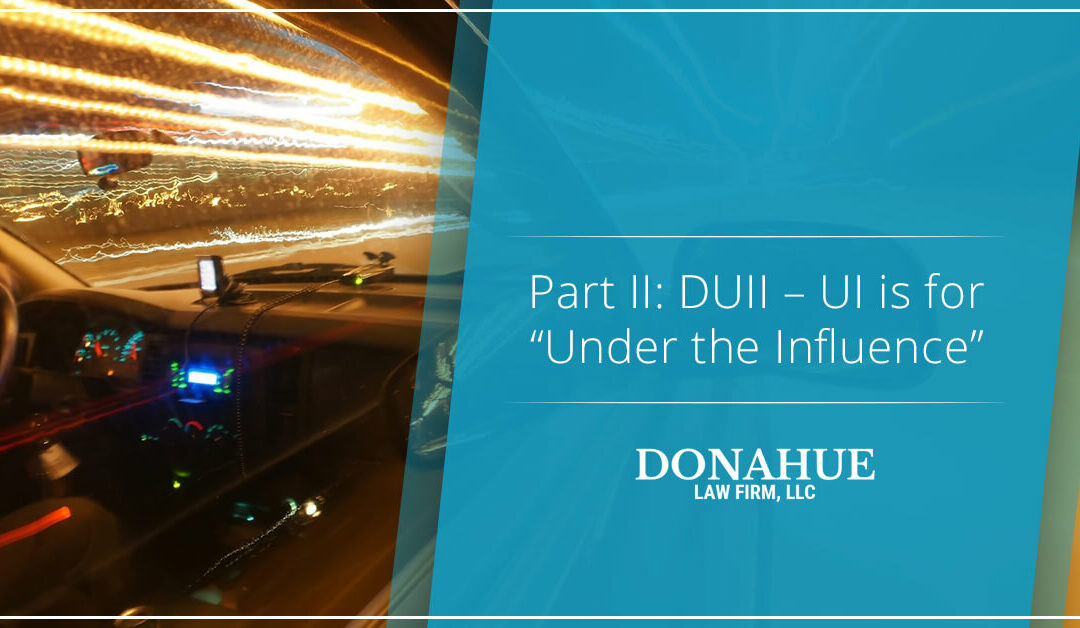 """Part II: DUII – UI is for """"Under the Influence"""""""