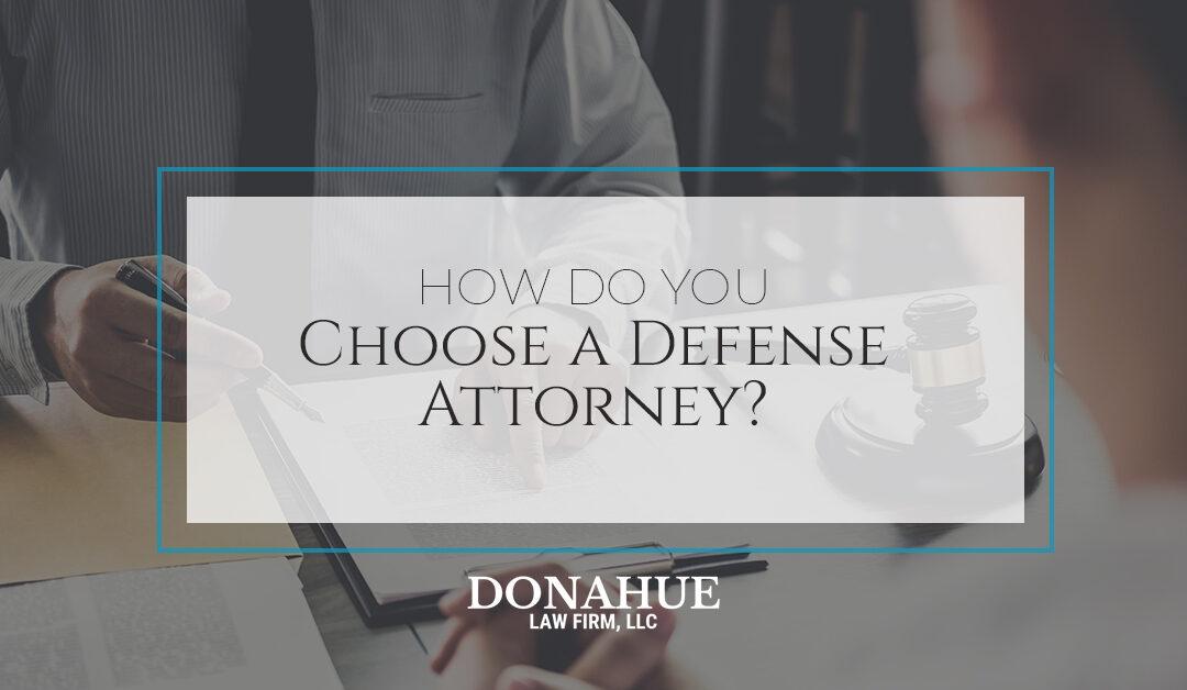 How Do You Choose a Defense Attorney?