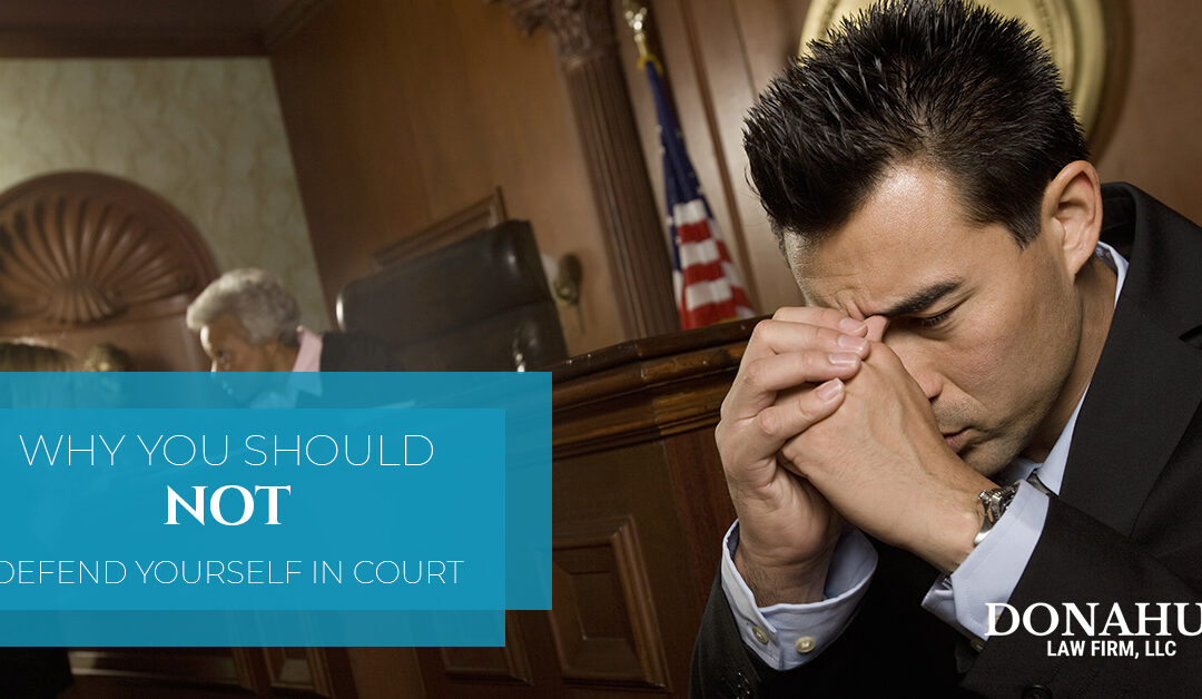 Why You Should NOT Defend Yourself in Court