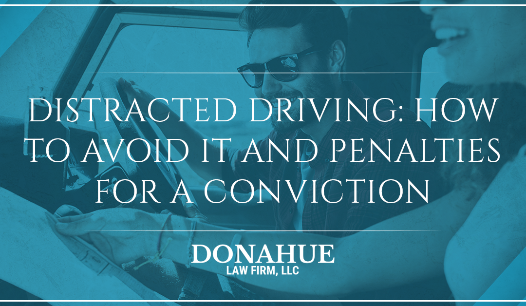 Distracted Driving: How to Avoid it and Penalties For a Conviction