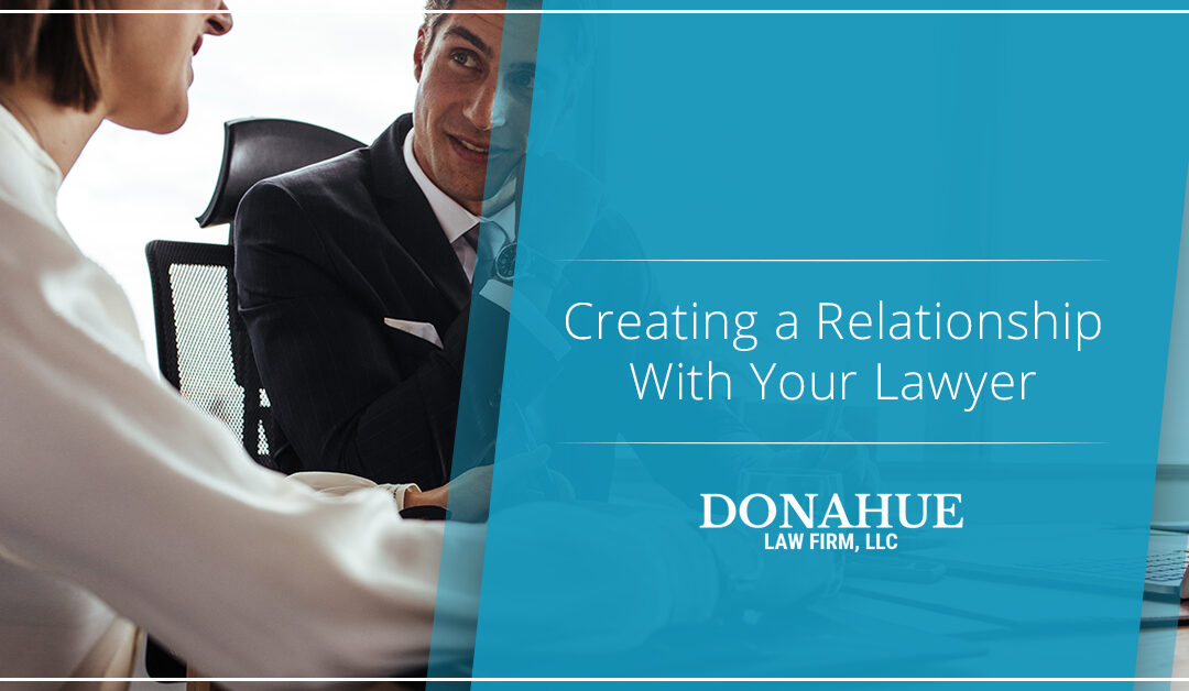 Creating a Relationship With Your Lawyer