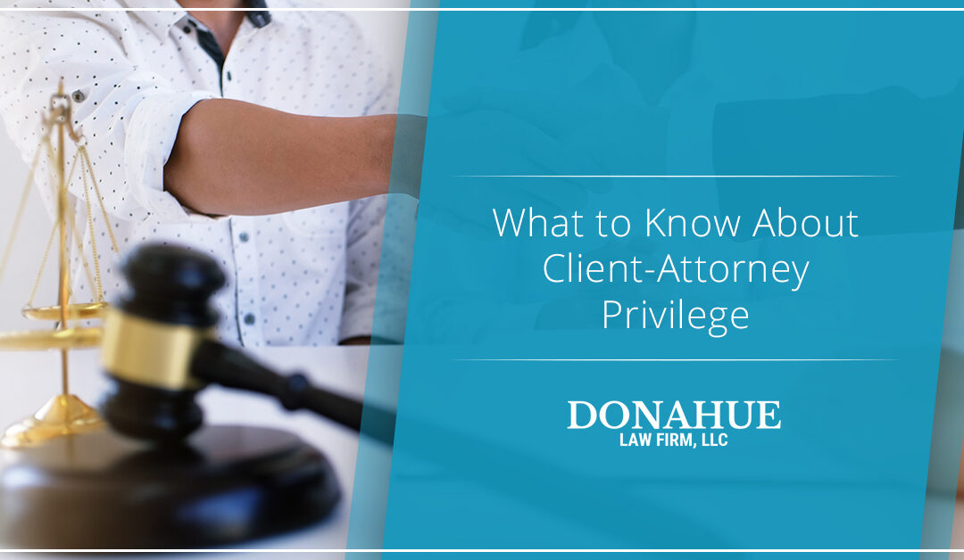 What to Know About Client-Attorney Privilege