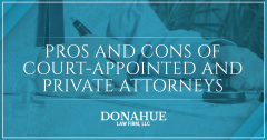Pros and Cons of Court-Appointed and Private Attorneys